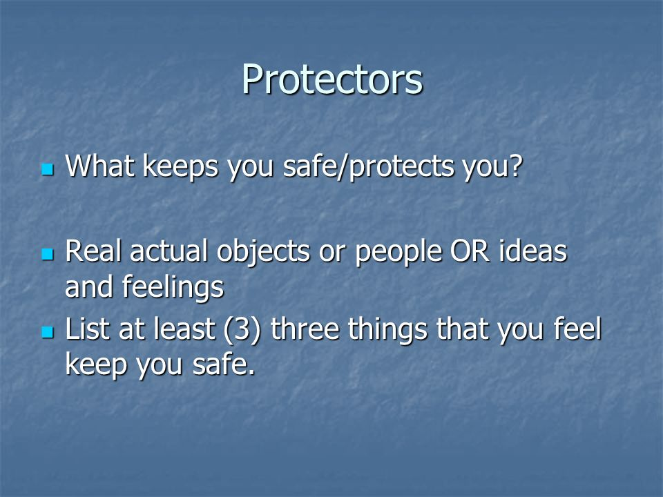 Protectors What keeps you safe/protects you. What keeps you safe/protects you.