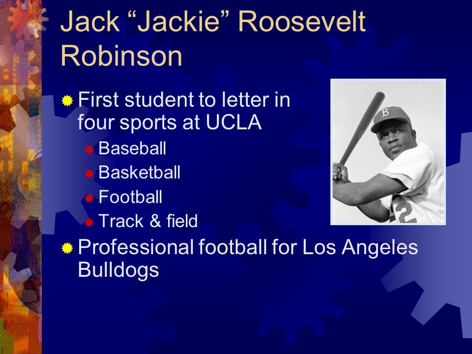 Jack Jackie Roosevelt Robinson First student to letter in four sports at UCLA Baseball Basketball Football Track & field Professional football for Los