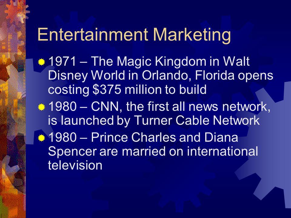 Entertainment Marketing 1971 – The Magic Kingdom in Walt Disney World in Orlando, Florida opens costing $375 million to build 1980 – CNN, the first al