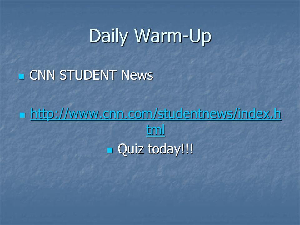 Daily Warm-Up CNN STUDENT News CNN STUDENT News http://www.cnn.com/studentnews/index.h tml http://www.cnn.com/studentnews/index.h tml http://www.cnn.c