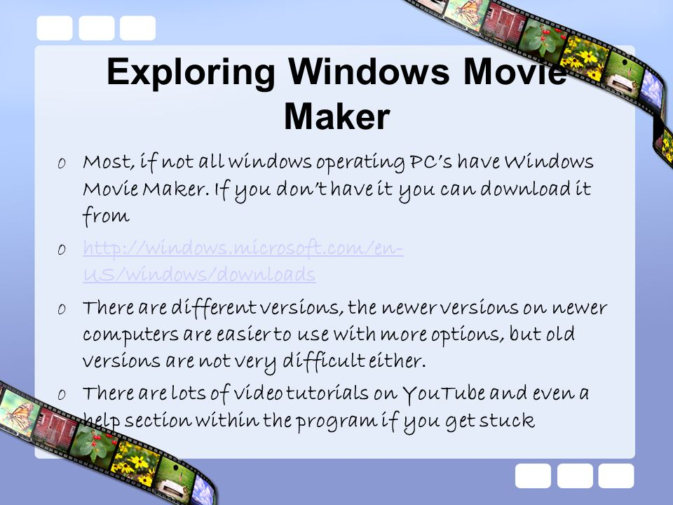 oMost, if not all windows operating PCs have Windows Movie Maker. If you dont have it you can download it from ohttp://windows.microsoft.com/en- US/wi