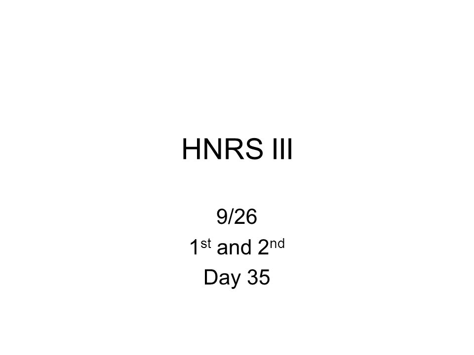 HNRS III 9/26 1 st and 2 nd Day 35