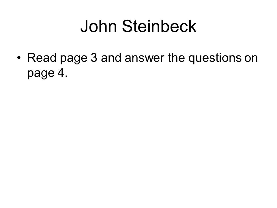 John Steinbeck Read page 3 and answer the questions on page 4.