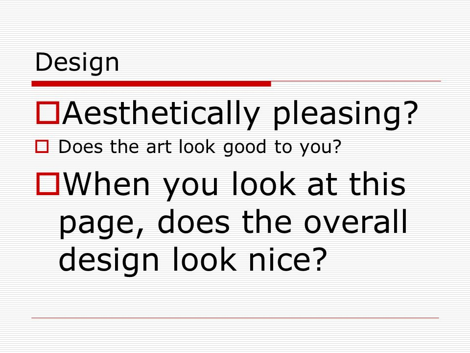 Design Aesthetically pleasing? Does the art look good to you? When you look at this page, does the overall design look nice?