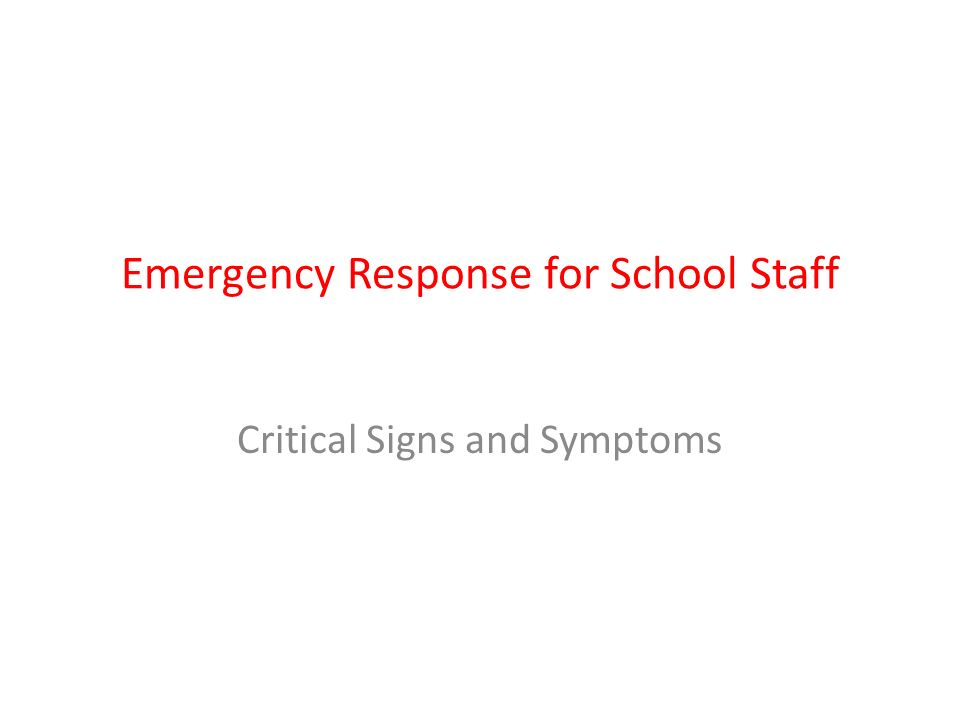 Emergency Response for School Staff Critical Signs and Symptoms