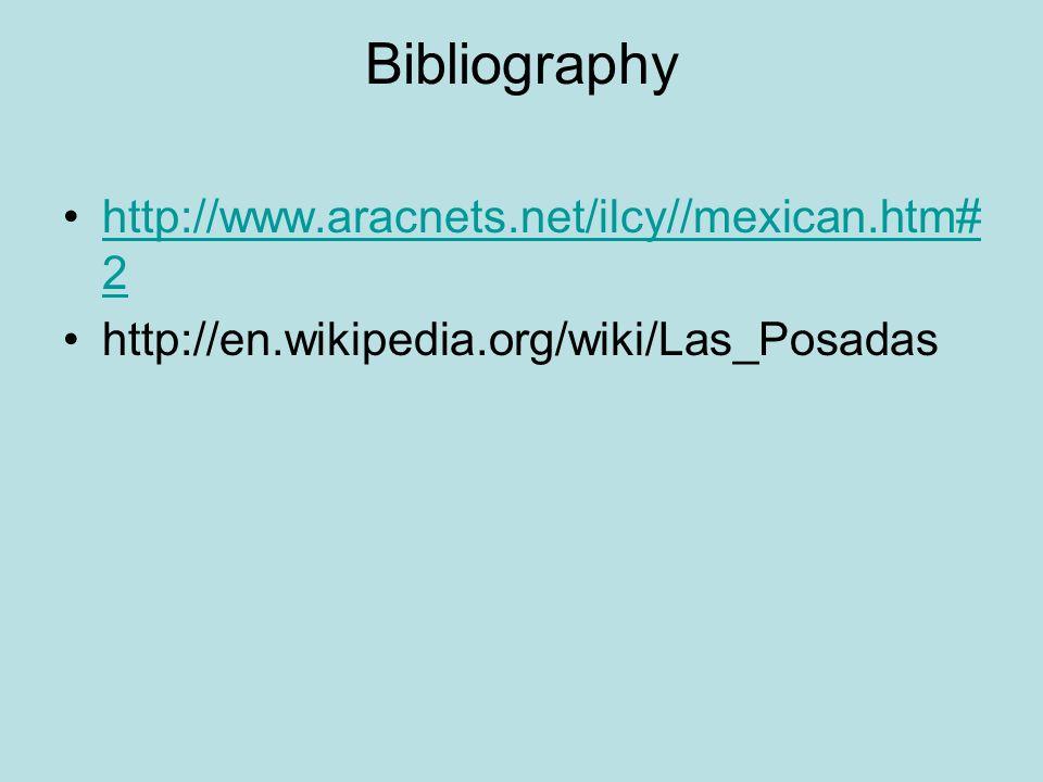Bibliography http://www.aracnets.net/ilcy//mexican.htm# 2http://www.aracnets.net/ilcy//mexican.htm# 2 http://en.wikipedia.org/wiki/Las_Posadas