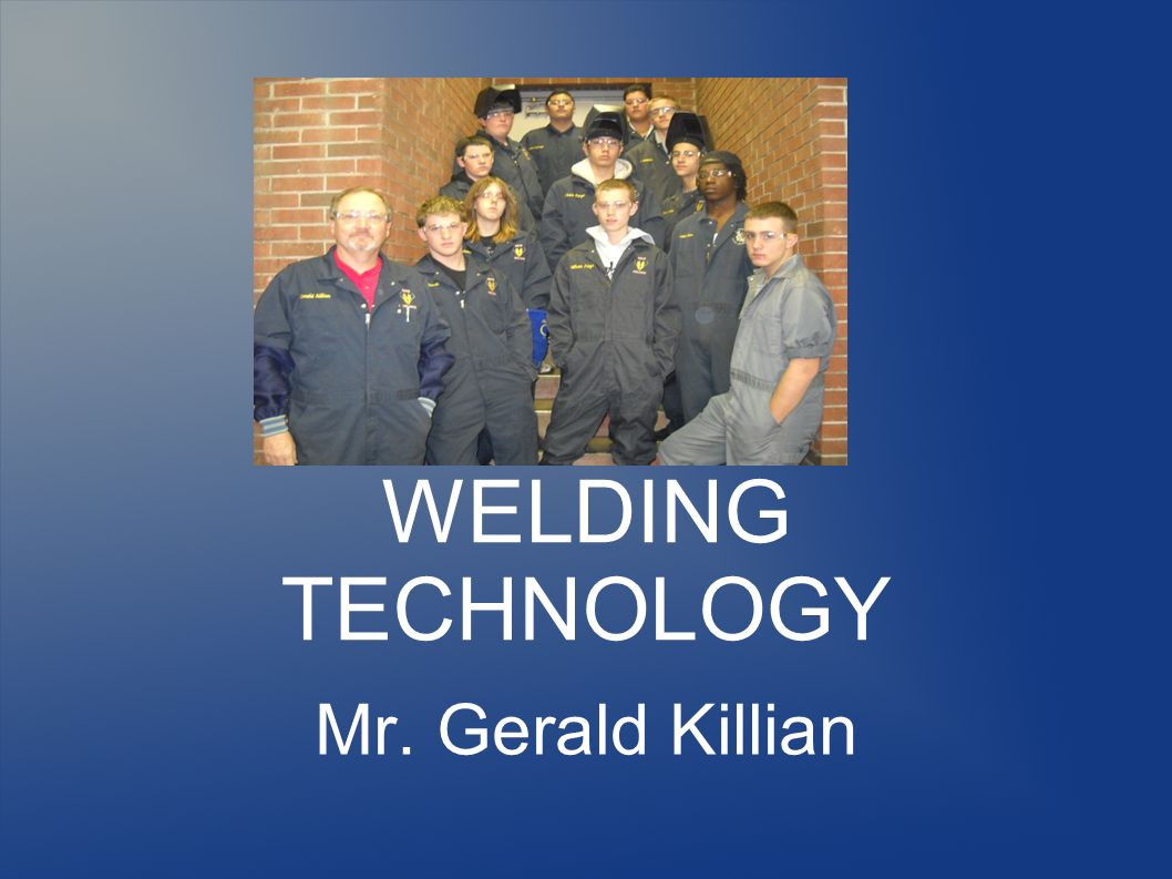 WELDING TECHNOLOGY Mr. Gerald Killian