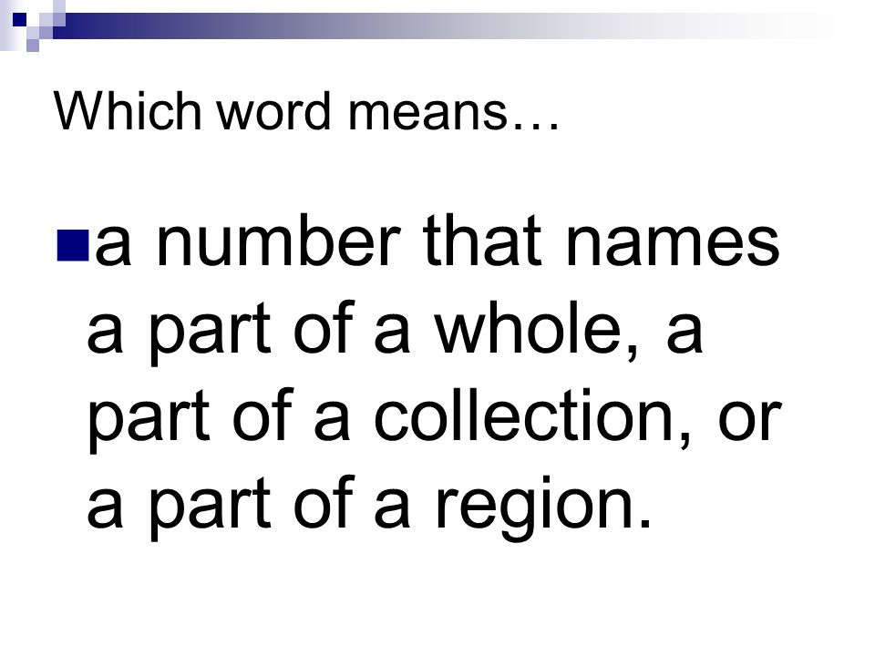Which word means… a number that names a part of a whole, a part of a collection, or a part of a region.