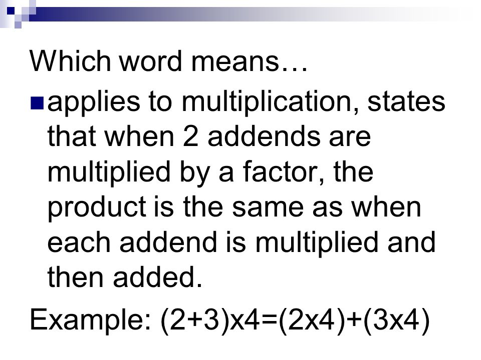 Which word means… applies to multiplication, states that when 2 addends are multiplied by a factor, the product is the same as when each addend is multiplied and then added.
