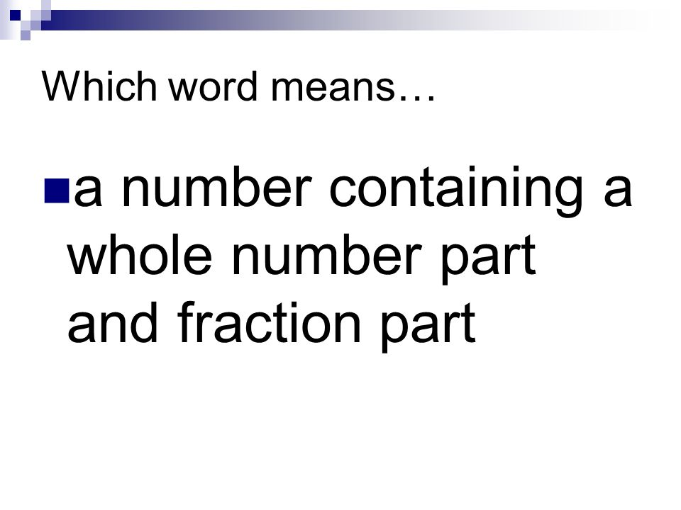 Which word means… a number containing a whole number part and fraction part