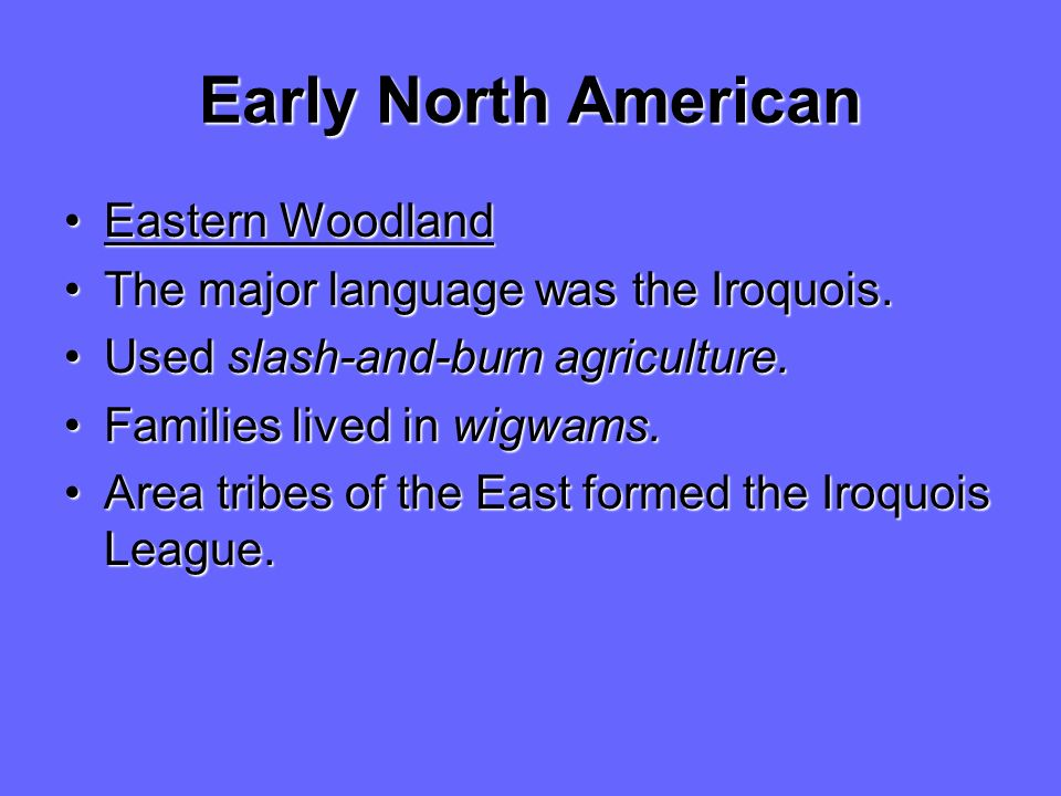 Early North American Eastern WoodlandEastern Woodland The major language was the Iroquois.The major language was the Iroquois.