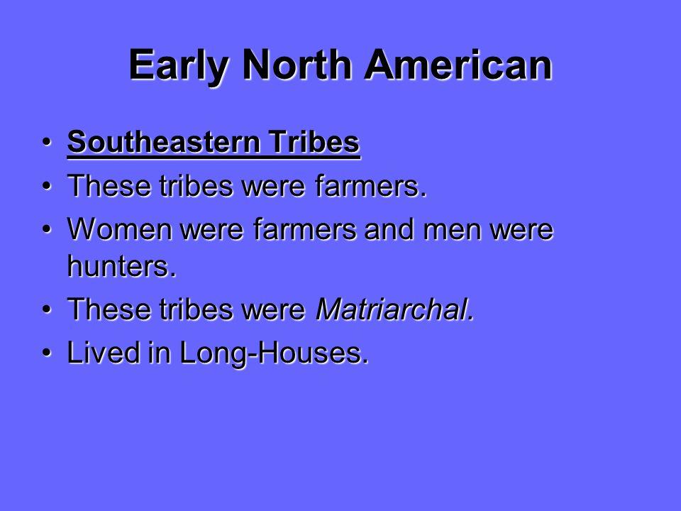 Early North American Southeastern TribesSoutheastern Tribes These tribes were farmers.These tribes were farmers. Women were farmers and men were hunte