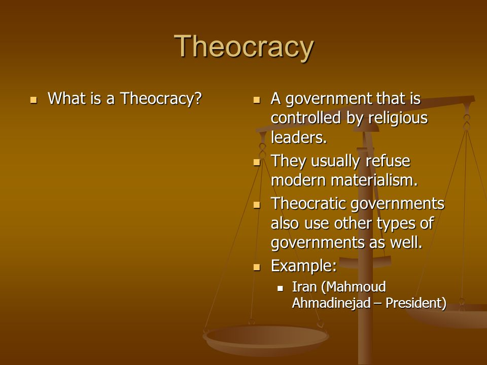 Theocracy What is a Theocracy? What is a Theocracy? A government that is controlled by religious leaders. They usually refuse modern materialism. Theo