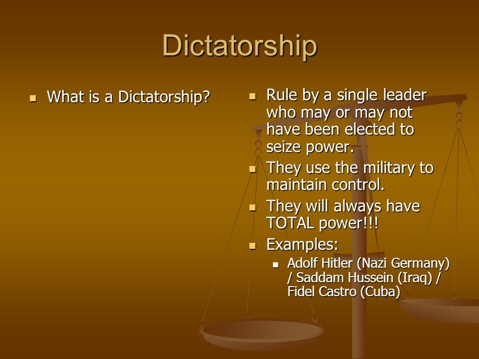 Dictatorship What is a Dictatorship? What is a Dictatorship? Rule by a single leader who may or may not have been elected to seize power. They use the