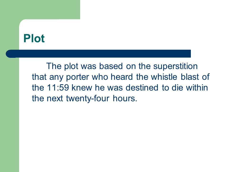 Plot The plot was based on the superstition that any porter who heard the whistle blast of the 11:59 knew he was destined to die within the next twent
