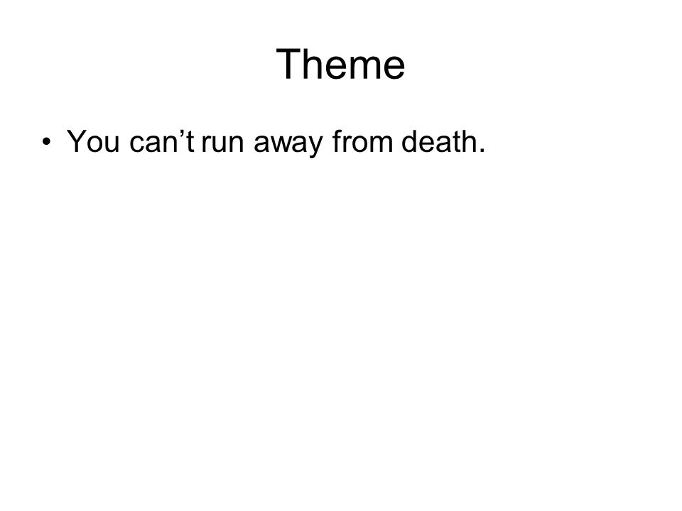 Theme You cant run away from death.