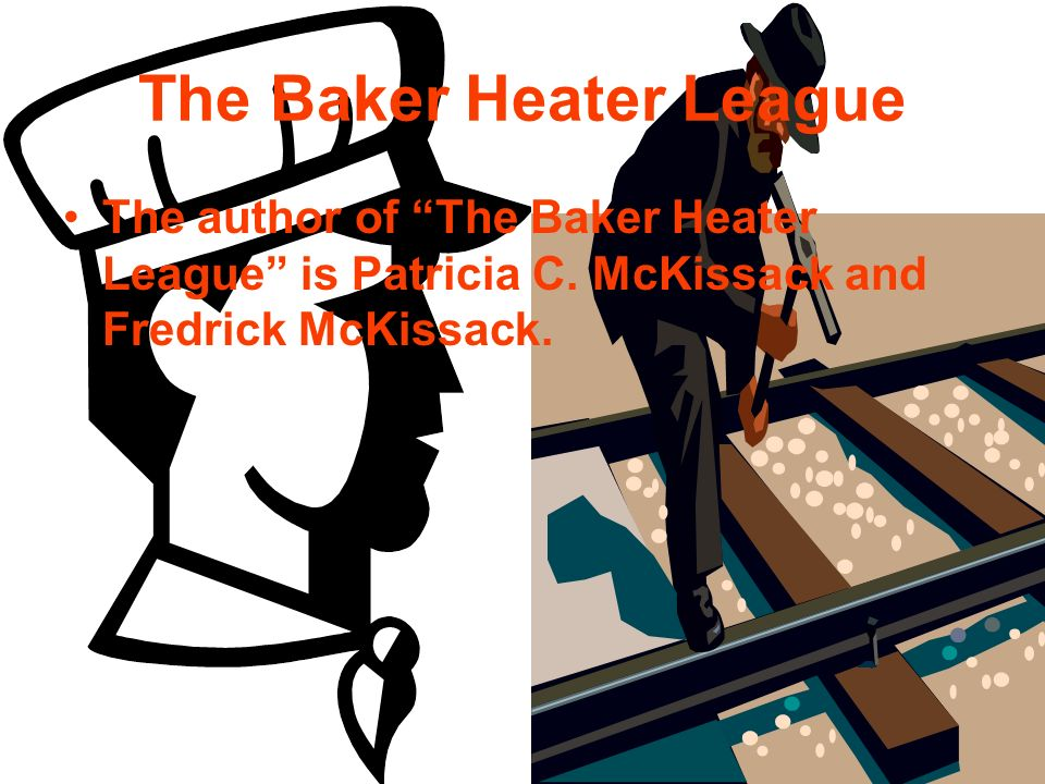 The Baker Heater League The author of The Baker Heater League is Patricia C. McKissack and Fredrick McKissack.