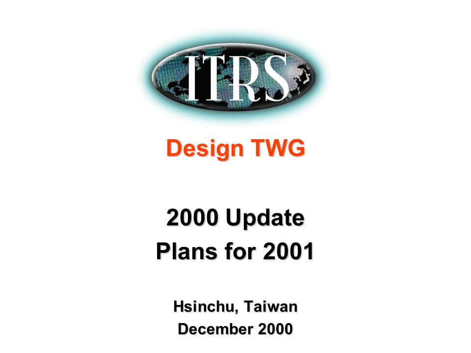Design TWG 2000 Update Plans for 2001 Hsinchu, Taiwan December 2000