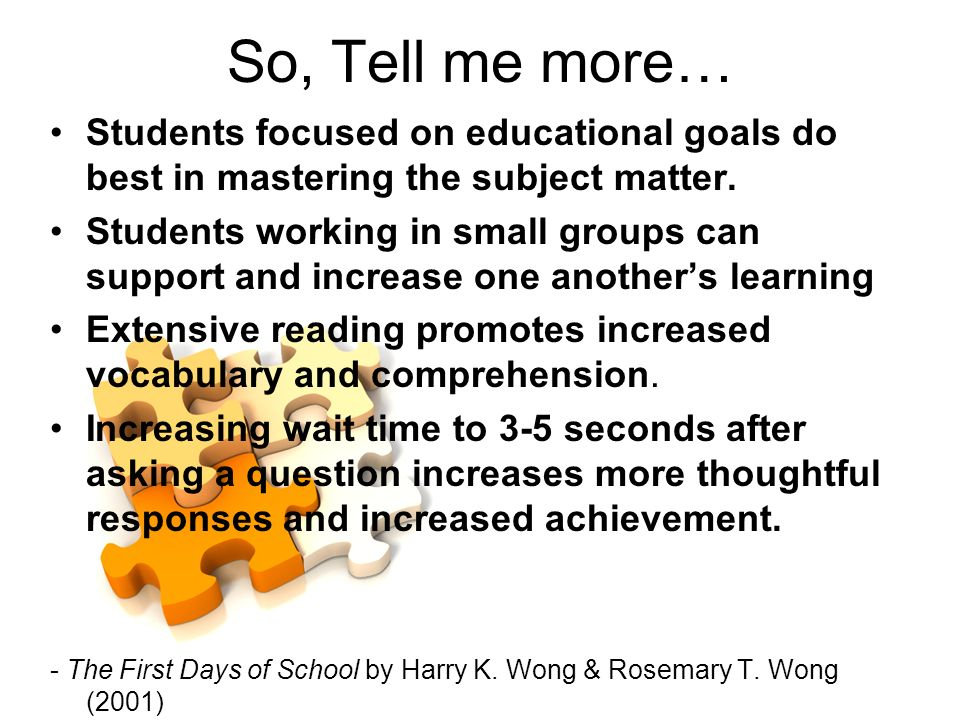 So, Tell me more… Students focused on educational goals do best in mastering the subject matter. Students working in small groups can support and incr