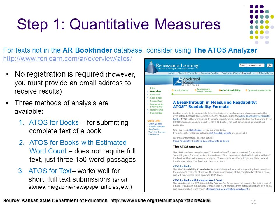 Step 1: Quantitative Measures 39 For texts not in the AR Bookfinder database, consider using The ATOS Analyzer: http://www.renlearn.com/ar/overview/at
