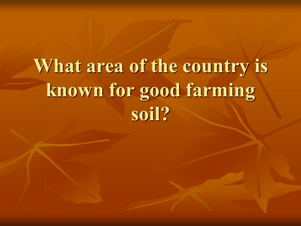 What area of the country is known for good farming soil?