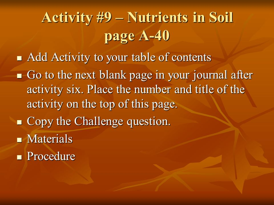 Activity #9 – Nutrients in Soil page A-40 Add Activity to your table of contents Add Activity to your table of contents Go to the next blank page in your journal after activity six.