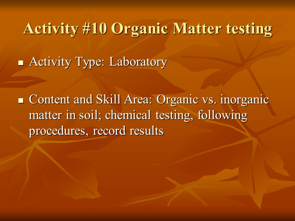 Activity #10 Organic Matter testing Activity Type: Laboratory Activity Type: Laboratory Content and Skill Area: Organic vs.