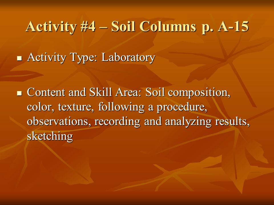 Activity #4 – Soil Columns p. A-15 Activity Type: Laboratory Activity Type: Laboratory Content and Skill Area: Soil composition, color, texture, follo