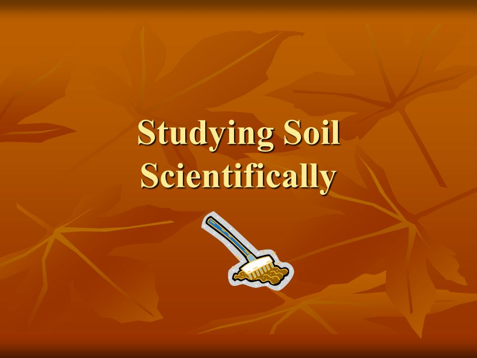 Studying Soil Scientifically