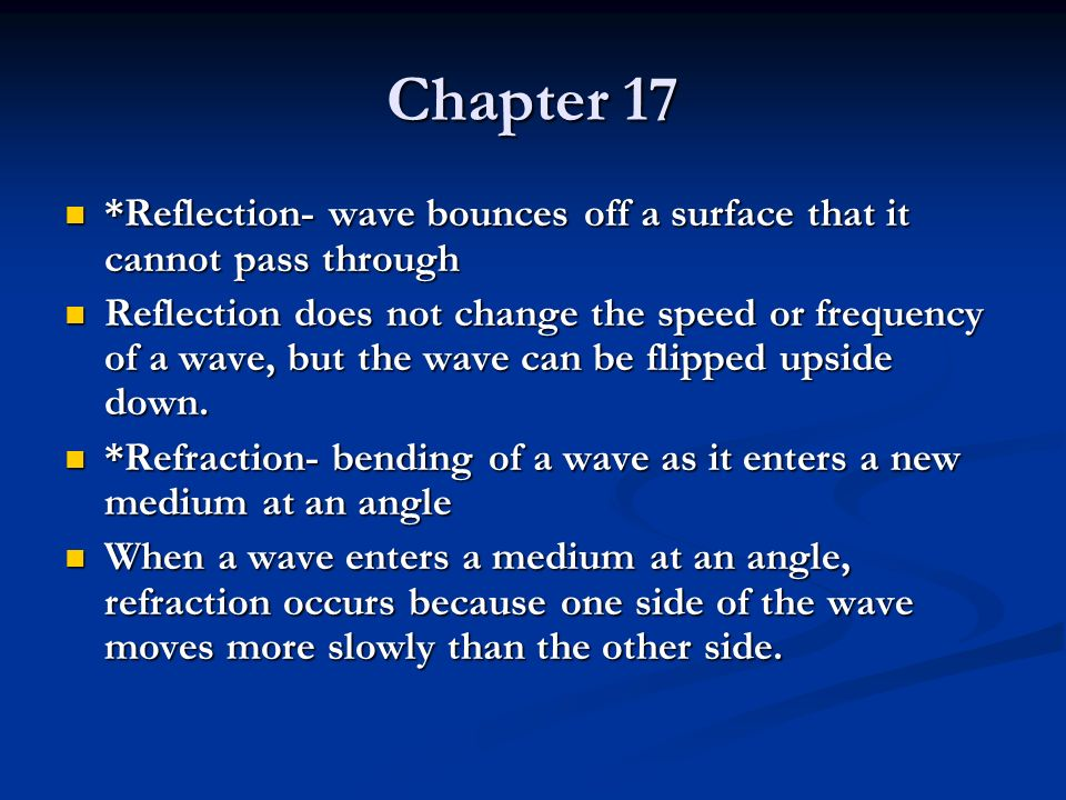 Chapter 17 *Reflection- wave bounces off a surface that it cannot pass through *Reflection- wave bounces off a surface that it cannot pass through Ref