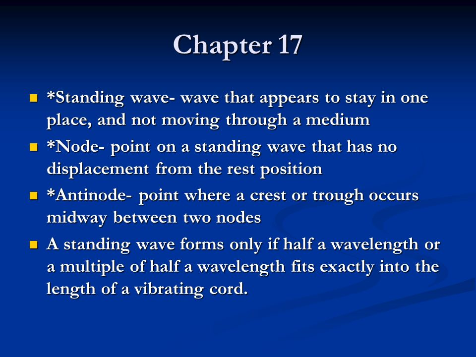 Chapter 17 *Standing wave- wave that appears to stay in one place, and not moving through a medium *Standing wave- wave that appears to stay in one pl