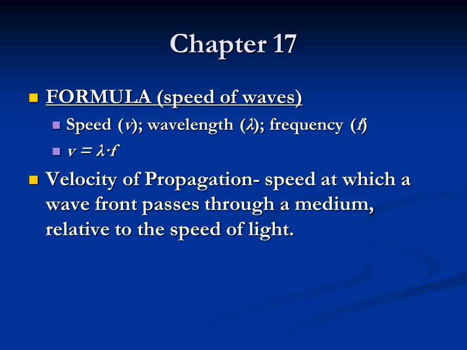 Chapter 17 FORMULA (speed of waves) FORMULA (speed of waves) Speed (v); wavelength (λ); frequency (f) Speed (v); wavelength (λ); frequency (f) v = λ·f