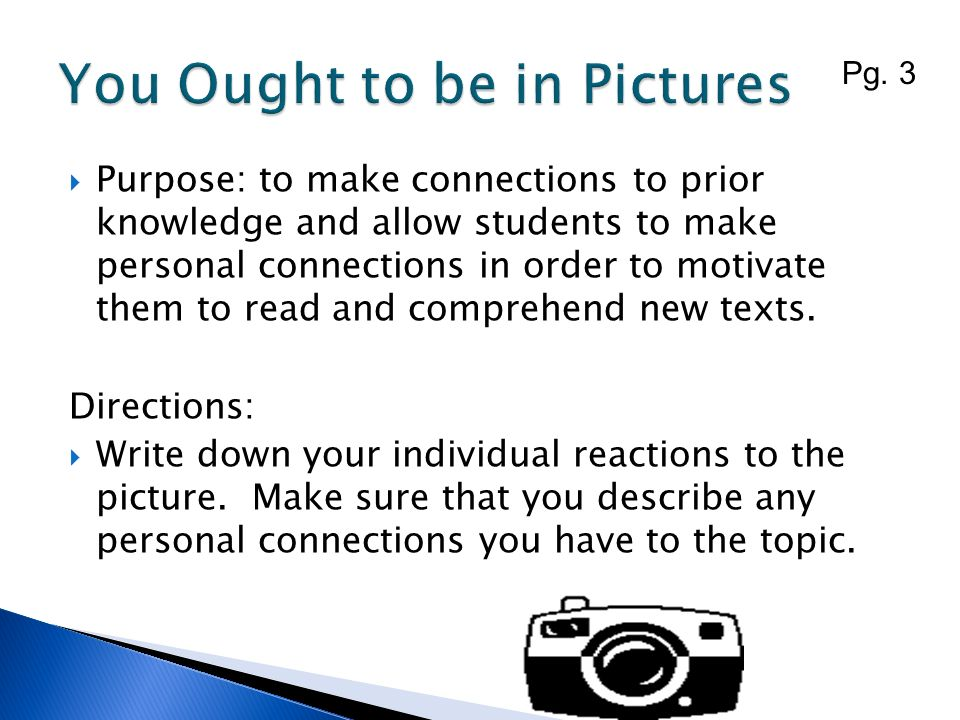 Purpose: to make connections to prior knowledge and allow students to make personal connections in order to motivate them to read and comprehend new t