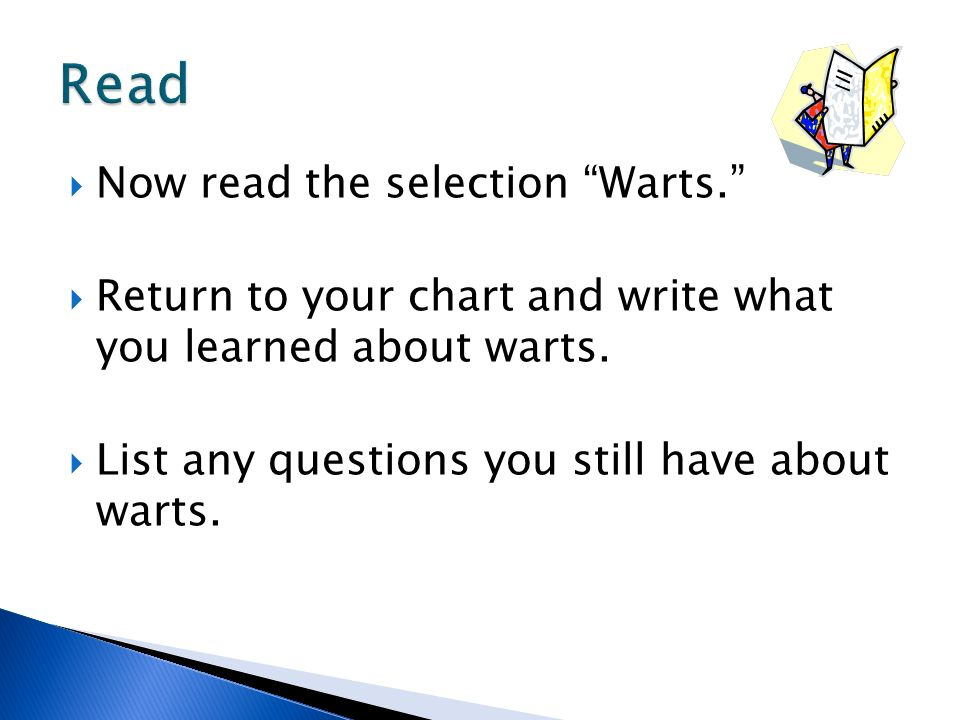 Now read the selection Warts. Return to your chart and write what you learned about warts. List any questions you still have about warts.