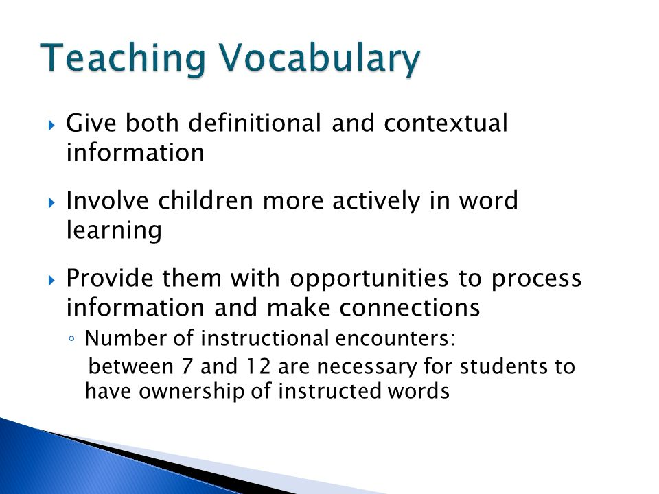 Give both definitional and contextual information Involve children more actively in word learning Provide them with opportunities to process informati