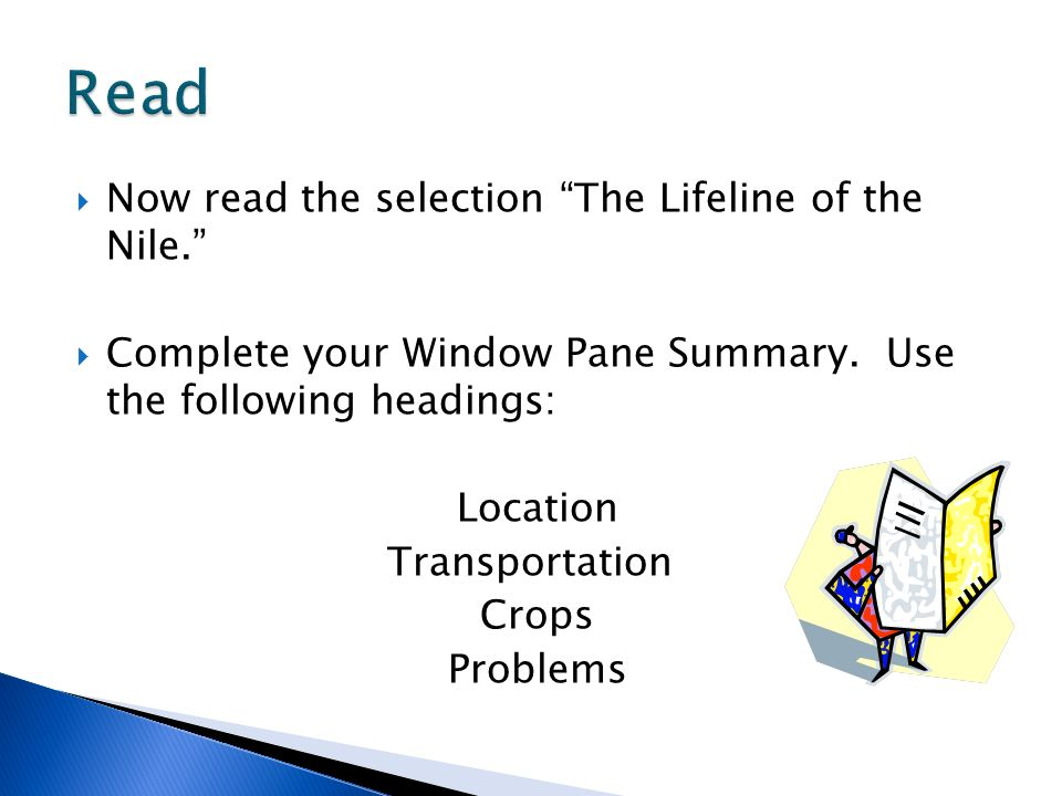 Now read the selection The Lifeline of the Nile. Complete your Window Pane Summary. Use the following headings: Location Transportation Crops Problems