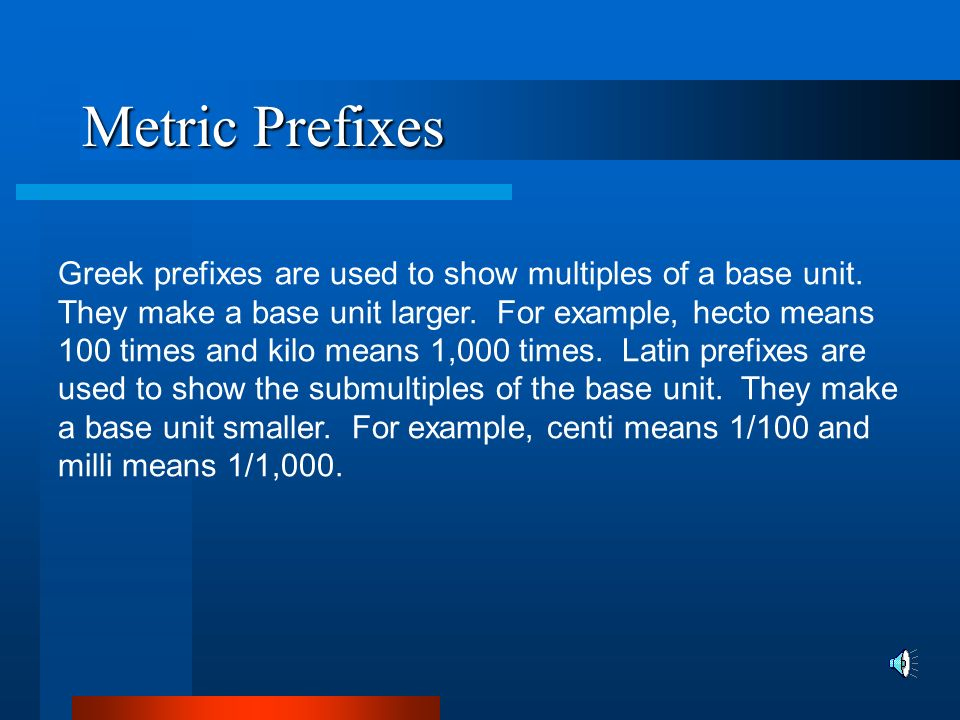 Metric Prefixes Most metric units have a prefix that tells the relationship of that unit to the base unit.