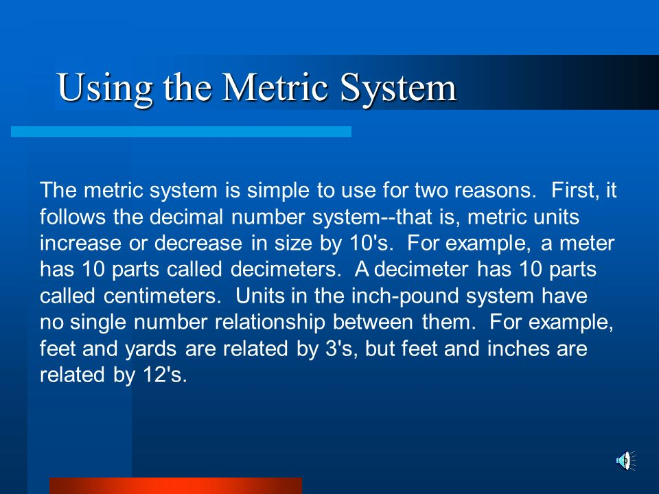 Using the Metric System The scientists who created the metric system designed it to fit their needs.