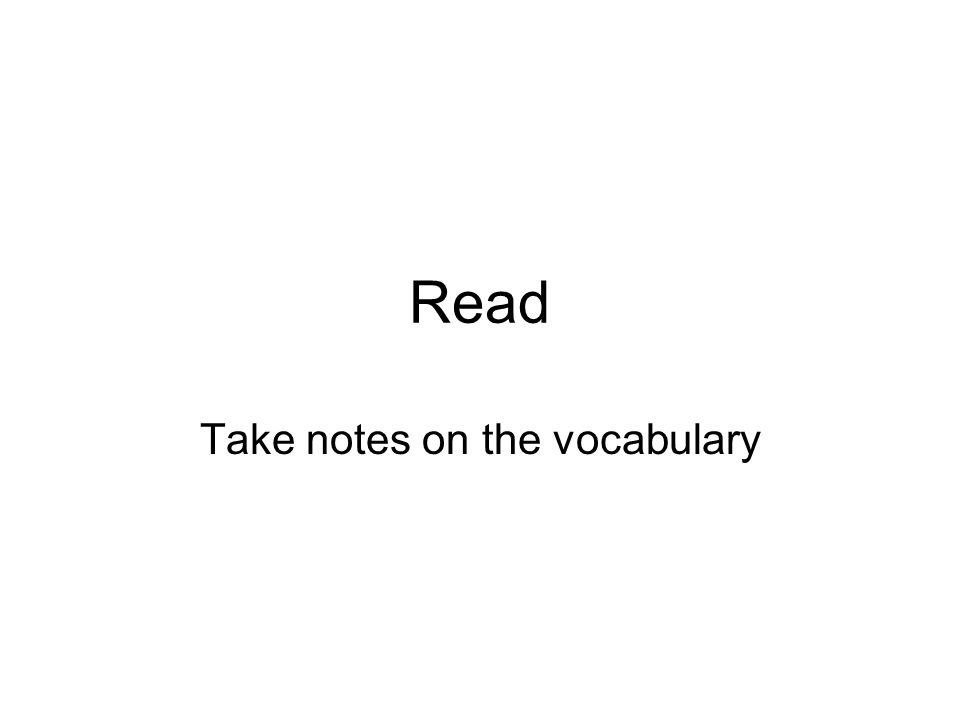 Read Take notes on the vocabulary