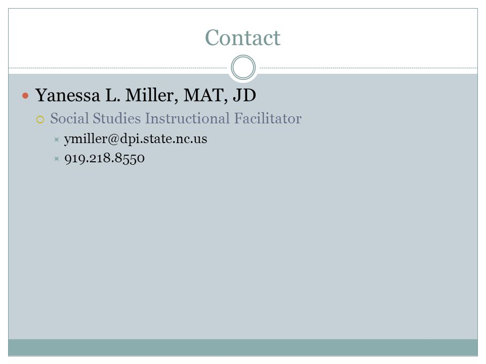 Contact Yanessa L. Miller, MAT, JD Social Studies Instructional Facilitator ymiller@dpi.state.nc.us 919.218.8550