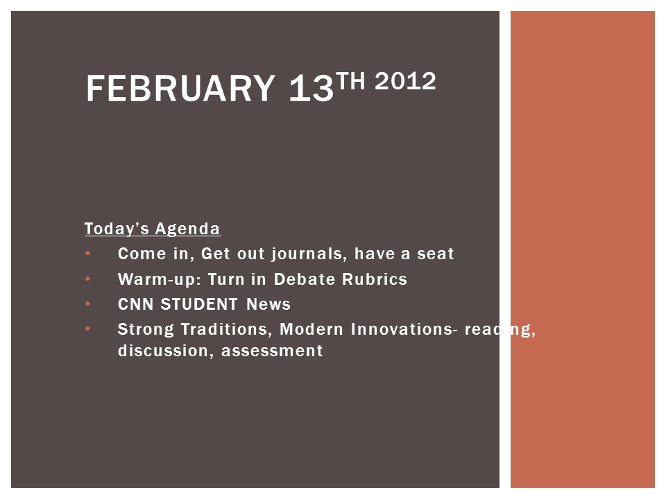Todays Agenda Come in, Get out journals, have a seat Warm-up: Turn in Debate Rubrics CNN STUDENT News Strong Traditions, Modern Innovations- reading,