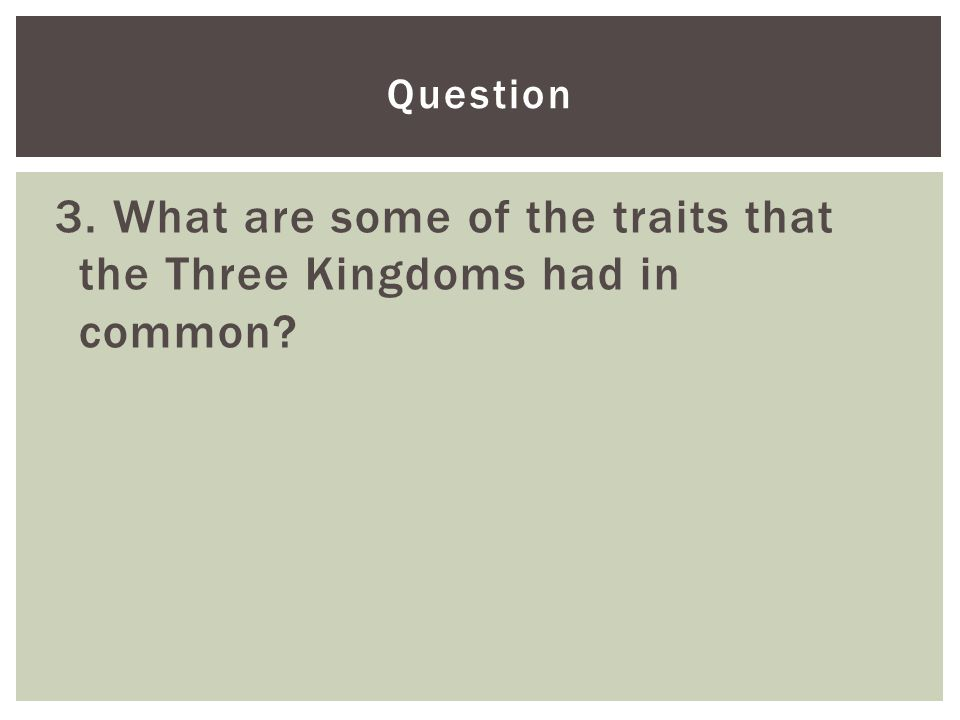 Question 3. What are some of the traits that the Three Kingdoms had in common?