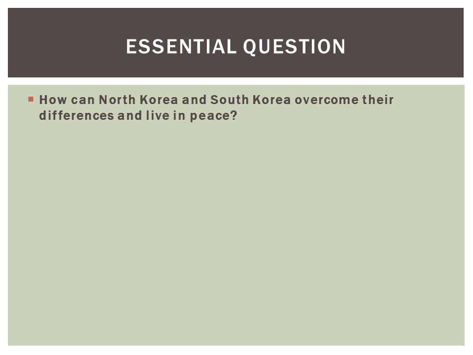 How can North Korea and South Korea overcome their differences and live in peace? ESSENTIAL QUESTION