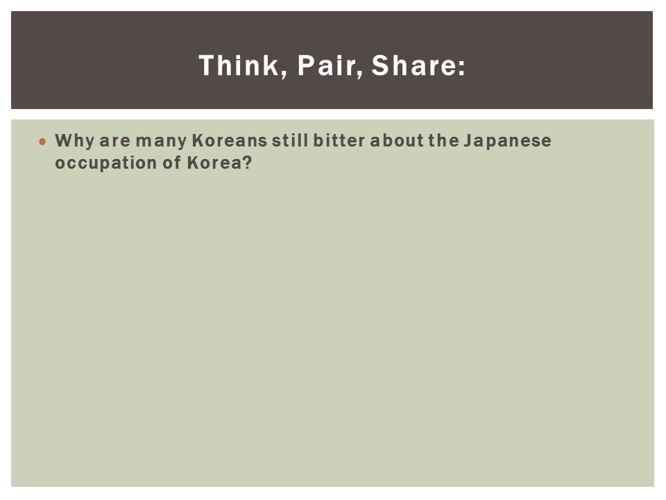 Think, Pair, Share: Why are many Koreans still bitter about the Japanese occupation of Korea?
