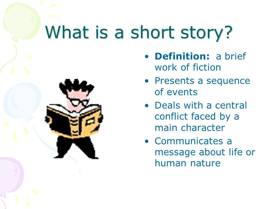 What is a short story? Definition: a brief work of fiction Presents a sequence of events Deals with a central conflict faced by a main character Commu