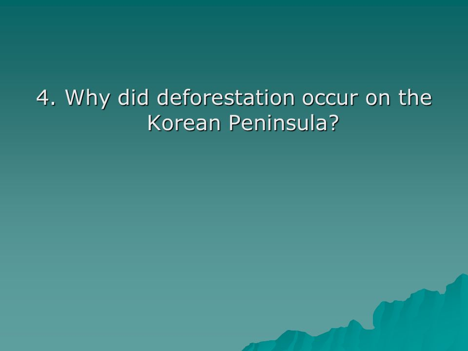 4. Why did deforestation occur on the Korean Peninsula