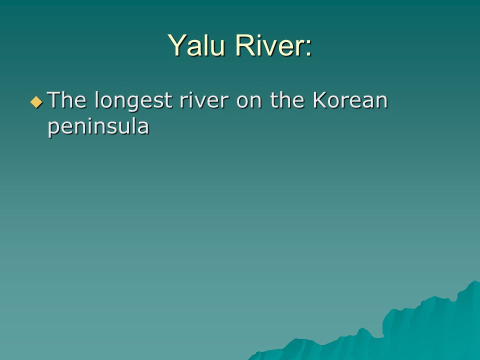 Yalu River: The longest river on the Korean peninsula The longest river on the Korean peninsula