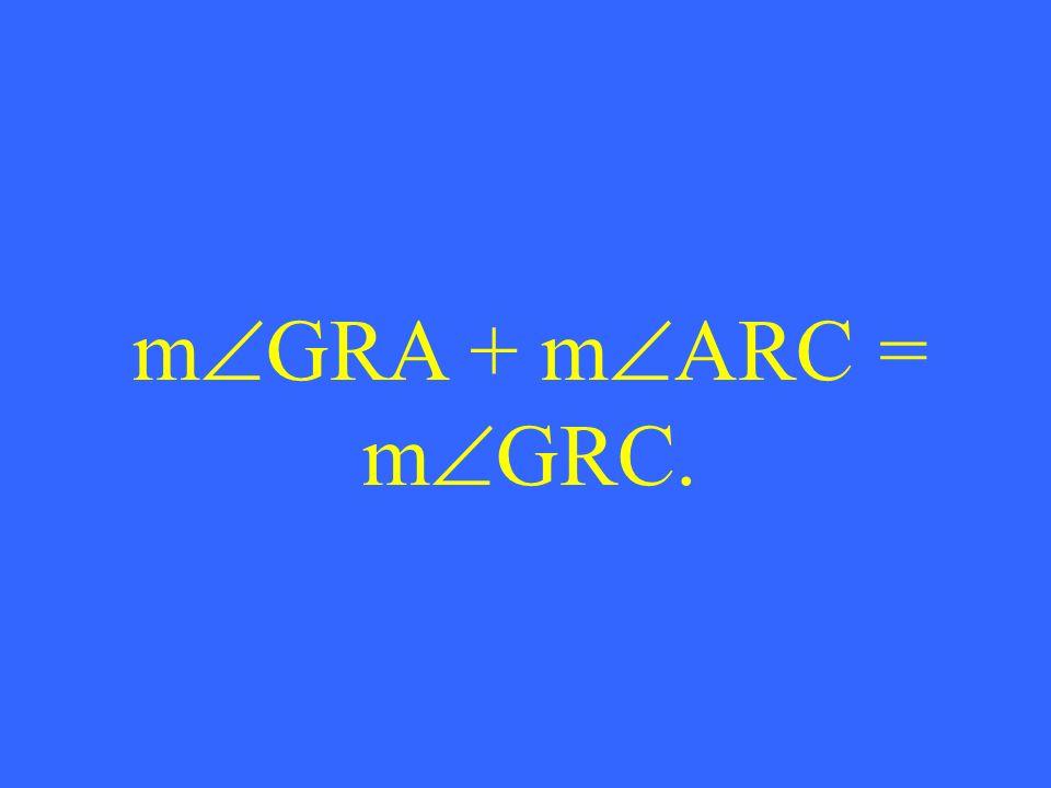m GRA + m ARC = m GRC.