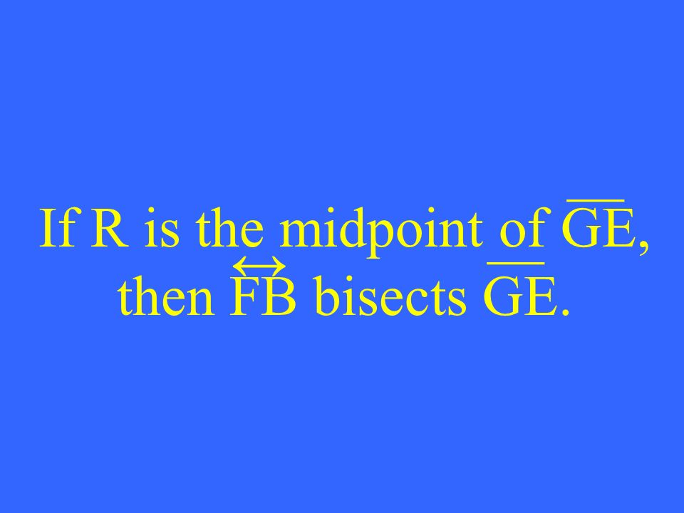 If R is the midpoint of GE, then FB bisects GE. __