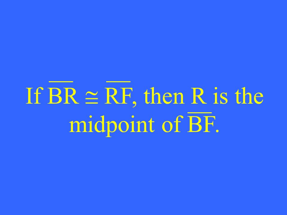 If BR RF, then R is the midpoint of BF. __